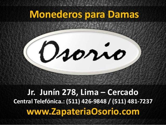 Jr. Junín 278, Lima – Cercado Central Telefónica.: (511) 426-9848 / (511) 481-7237 www.ZapateriaOsorio.com Monederos para ...