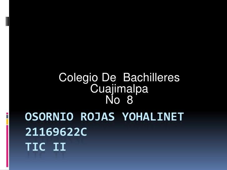 Colegio De Bachilleres         Cuajimalpa            No 8OSORNIO ROJAS YOHALINET21169622CTIC II