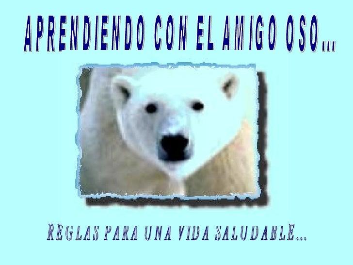APRENDIENDO CON EL AMIGO OSO... REGLAS PARA UNA VIDA SALUDABLE...