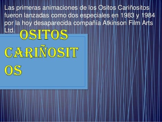 Las primeras animaciones de los Ositos Cariñositos fueron lanzadas como dos especiales en 1983 y 1984 por la hoy desaparec...