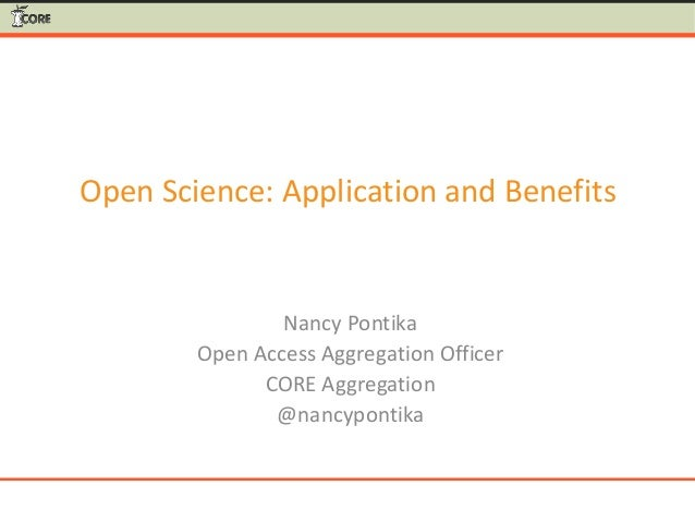 Open Science: Application and Benefits Nancy Pontika Open Access Aggregation Officer CORE Aggregation @nancypontika