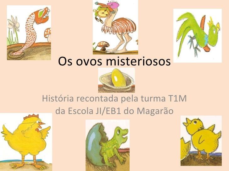 Os ovos misteriosos História recontada pela turma T1M da Escola JI/EB1 do Magarão
