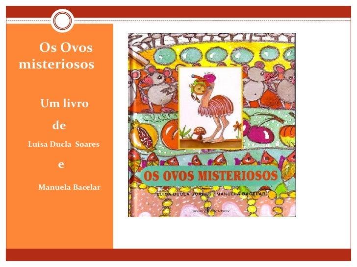 Os Ovos          misteriosos<br />Um livro <br />            de <br />     Luísa Ducla  Soares<br />              e <br />...