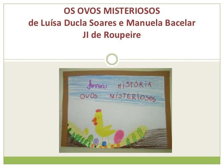 OS OVOS MISTERIOSOSde Luísa Ducla Soares e Manuela Bacelar             JI de Roupeire