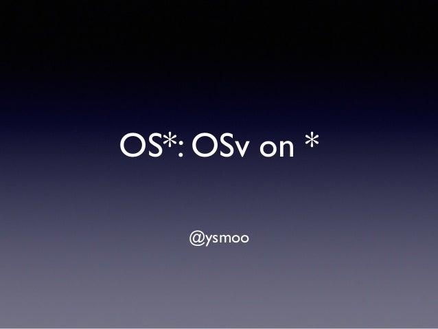 OS*: OSv on * @ysmoo