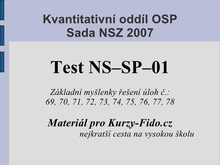 Kvantitativní oddíl OSP    Sada NSZ 2007   Test NS–SP–01  Základní myšlenky řešení úloh č.: 69, 70, 71, 72, 73, 74, 75, 76...
