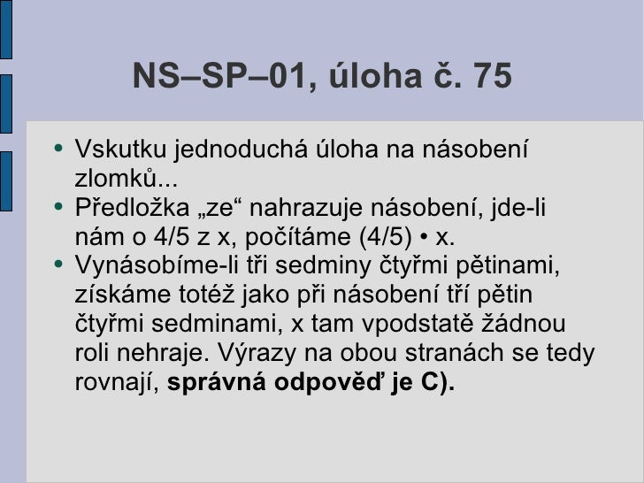 """NS–SP–01, úloha č. 75 ●   Vskutku jednoduchá úloha na násobení     zlomků... ●   Předložka """"ze"""" nahrazuje násobení, jde-li..."""