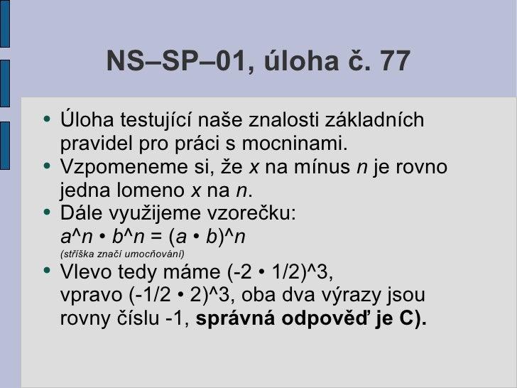 NS–SP–01, úloha č. 77 ●   Úloha testující naše znalosti základních     pravidel pro práci s mocninami. ●   Vzpomeneme si, ...