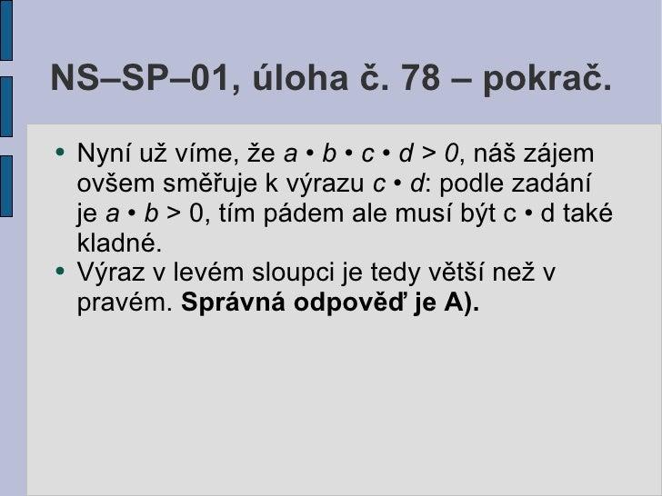 NS–SP–01, úloha č. 78 – pokrač. ●   Nyní už víme, že a • b • c • d > 0, náš zájem     ovšem směřuje k výrazu c • d: podle ...
