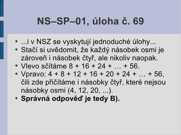 NS–SP–01, úloha č. 69 ●   ...i v NSZ se vyskytují jednoduché úlohy... ●   Stačí si uvědomit, že každý násobek osmi je     ...