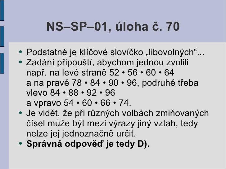 """NS–SP–01, úloha č. 70 ●   Podstatné je klíčové slovíčko """"libovolných""""... ●   Zadání připouští, abychom jednou zvolili     ..."""