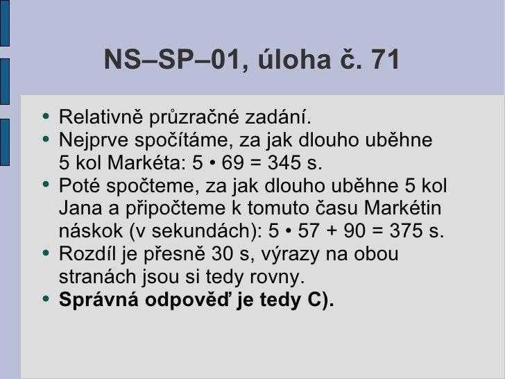 NS–SP–01, úloha č. 71 ●   Relativně průzračné zadání. ●   Nejprve spočítáme, za jak dlouho uběhne     5 kol Markéta: 5 • 6...