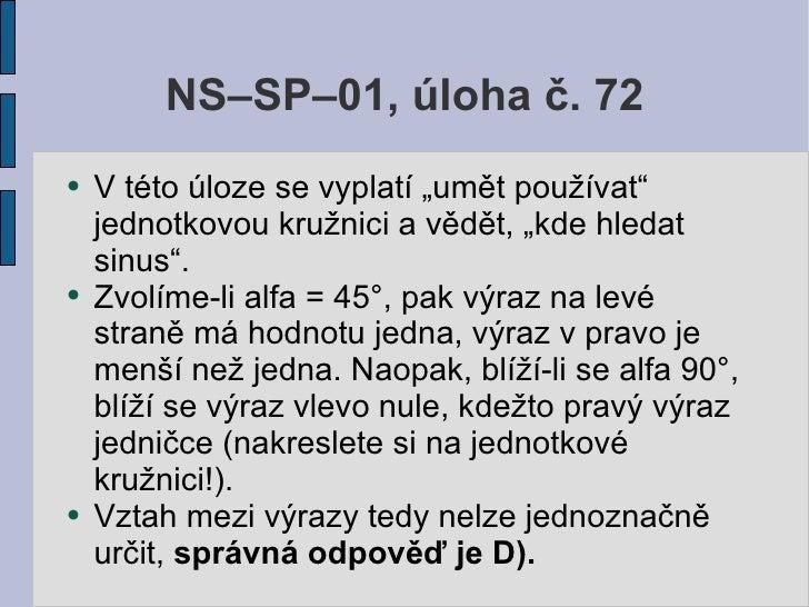"""NS–SP–01, úloha č. 72 ●   V této úloze se vyplatí """"umět používat""""     jednotkovou kružnici a vědět, """"kde hledat     sinus""""..."""