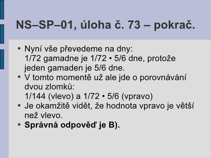 NS–SP–01, úloha č. 73 – pokrač. ●   Nyní vše převedeme na dny:     1/72 gamadne je 1/72 • 5/6 dne, protože     jeden gamad...