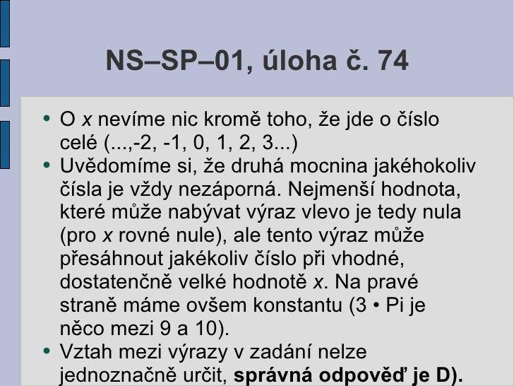 NS–SP–01, úloha č. 74 ●   O x nevíme nic kromě toho, že jde o číslo     celé (...,-2, -1, 0, 1, 2, 3...) ●   Uvědomíme si,...
