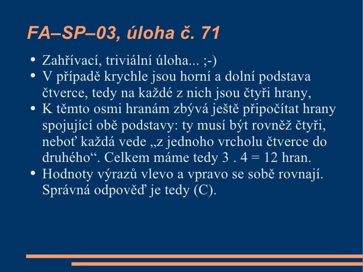 FA–SP–03, úloha č. 71 ●   Zahřívací, triviální úloha... ;-) ●   V případě krychle jsou horní a dolní podstava     čtverce,...