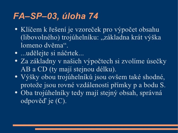 """FA–SP–03, úloha 74 ●   Klíčem k řešení je vzoreček pro výpočet obsahu     (libovolného) trojúhelníku: """"základna krát výška..."""