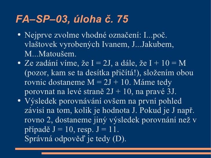 FA–SP–03, úloha č. 75 ●   Nejprve zvolme vhodné označení: I...poč.     vlaštovek vyrobených Ivanem, J...Jakubem,     M...M...