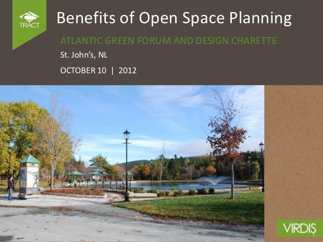 Benefits of Open Space PlanningATLANTIC GREEN FORUM AND DESIGN CHARETTESt. John's, NLOCTOBER 10 | 2012