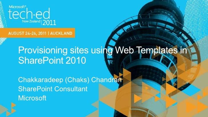 Provisioning sites using Web Templates in SharePoint 2010 <br />Chakkaradeep (Chaks) Chandran<br />SharePoint Consultant<b...