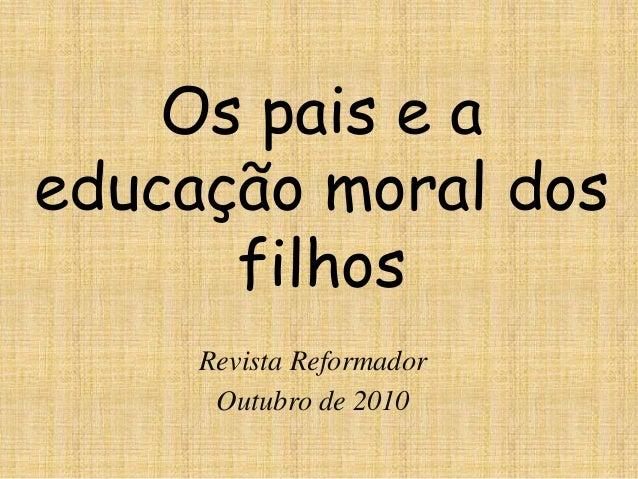Os pais e a educação moral dos filhos Revista Reformador Outubro de 2010