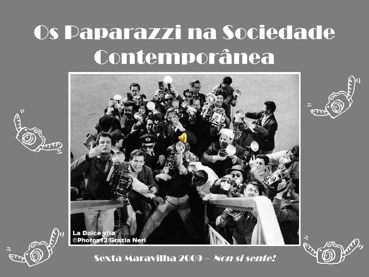 Os Paparazzi na Sociedade Contemporânea<br />Sexta Maravilha 2009 – Non si sente!<br />