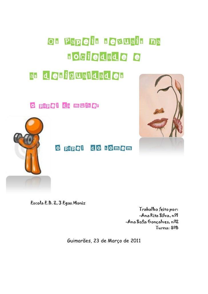Os Papeis sexuais na       sociedade eas desigualdadeso papel da mulher           o papel do homemEscola E.B. 2, 3 Egas Mo...