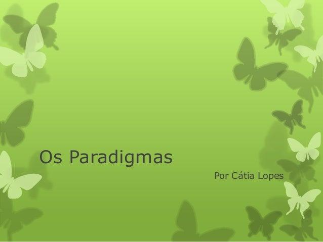 Os Paradigmas Por Cátia Lopes