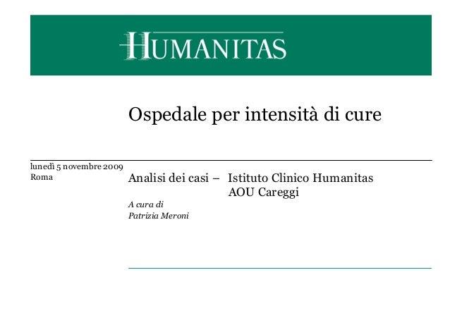 Ospedale per intensità di cure lunedì 5 novembre 2009 Roma Analisi dei casi – Istituto Clinico Humanitas AOU Careggi A cur...