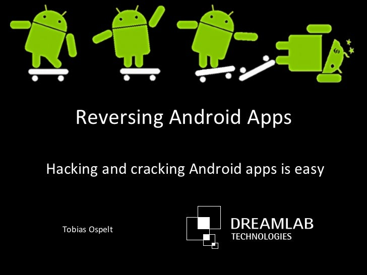 Reversing	  Android	  Apps	  Hacking	  and	  cracking	  Android	  apps	  is	  easy	     Tobias	  Ospelt