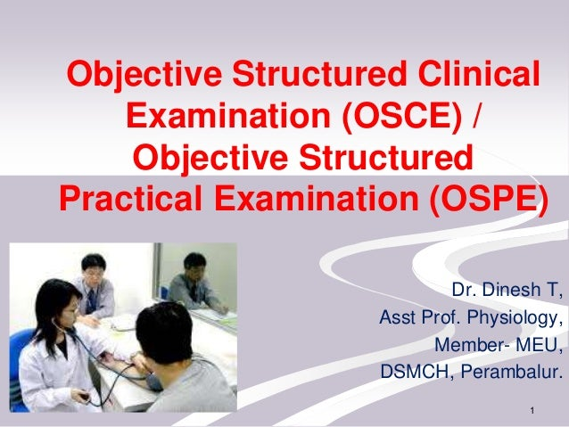 Objective Structured Clinical Examination (OSCE) / Objective Structured Practical Examination (OSPE) Dr. Dinesh T, Asst Pr...