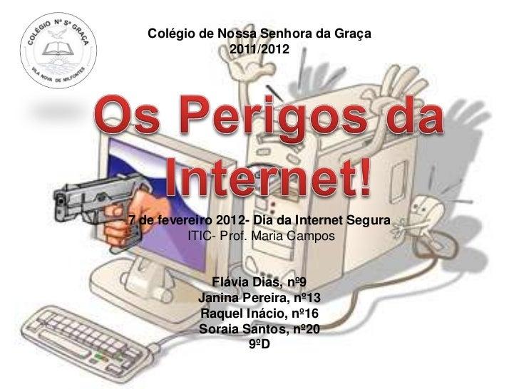 Colégio de Nossa Senhora da Graça               2011/20127 de fevereiro 2012- Dia da Internet Segura          ITIC- Prof. ...