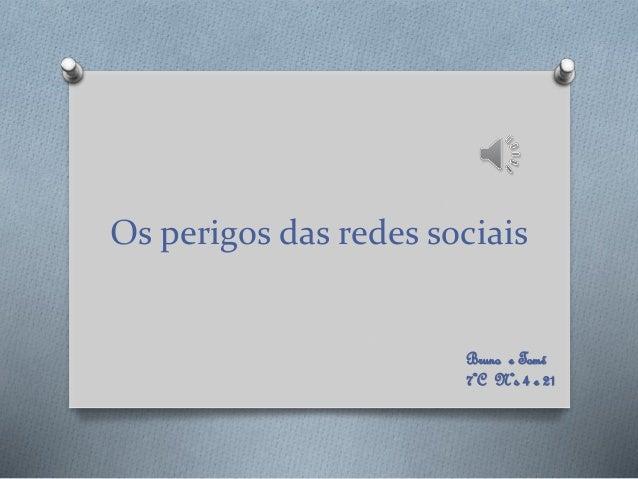 Os perigos das redes sociais Bruno e Tomé 7ºC Nºs 4 e 21