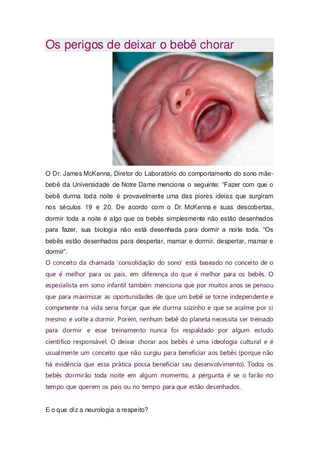 Os perigos de deixar o bebê chorar O Dr. James McKenna, Diretor do Laboratório do comportamento do sono mãe- bebê da Unive...