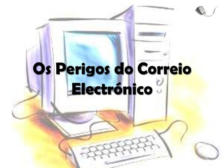 Os Perigos do Correio Electrónico<br />
