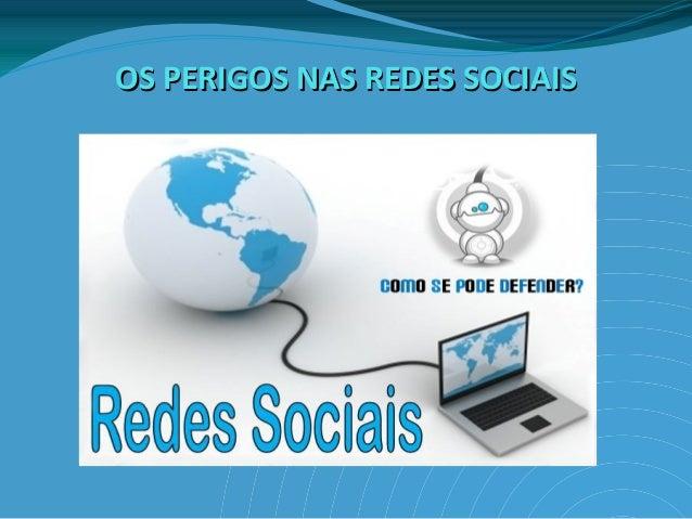 OS PERIGOS NAS REDES SOCIAISOS PERIGOS NAS REDES SOCIAIS