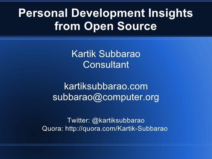 Personal Development Insights     from Open Source            Kartik Subbarao              Consultant        kartiksubbara...