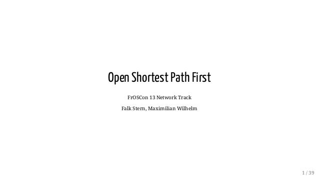 Open Shortest Path First FrOSCon 13 Network Track Falk Stern, Maximilian Wilhelm 1 / 39
