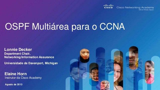 OSPF Multiárea para o CCNA Lonnie Decker Department Chair, Networking/Information Assurance Universidade de Davenport, Mic...