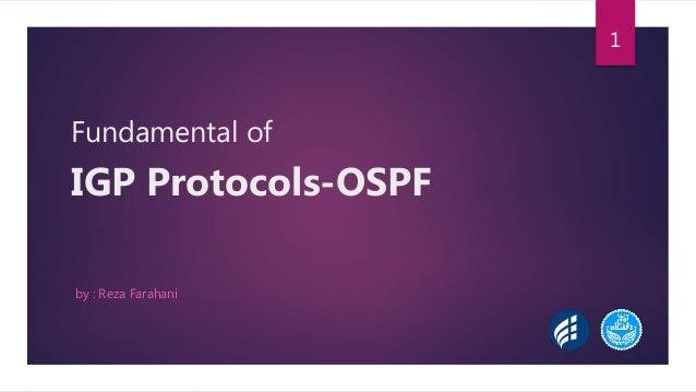 Fundamental of IGP Protocols-OSPF by : Reza Farahani 1