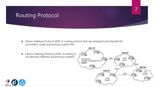 Routing Protocol  Interior Gateway Protocol (IGP): A routing protocol that was designed and intended for use inside a sin...