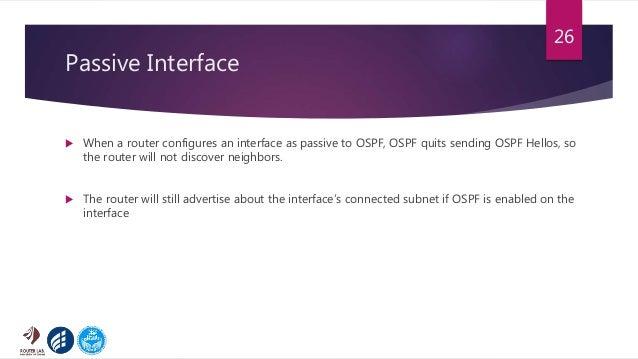 Passive Interface  When a router configures an interface as passive to OSPF, OSPF quits sending OSPF Hellos, so the route...