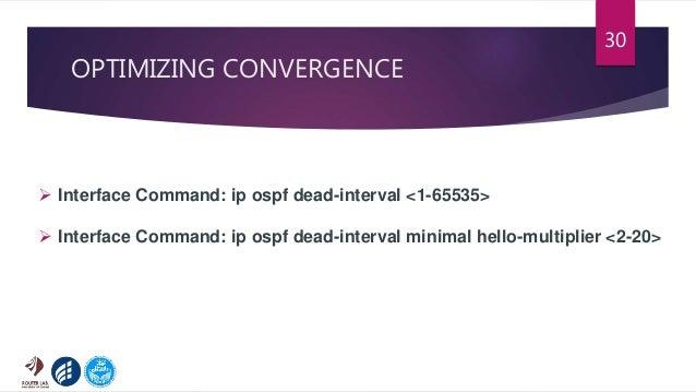 OPTIMIZING CONVERGENCE 30  Interface Command: ip ospf dead-interval <1-65535>  Interface Command: ip ospf dead-interval ...