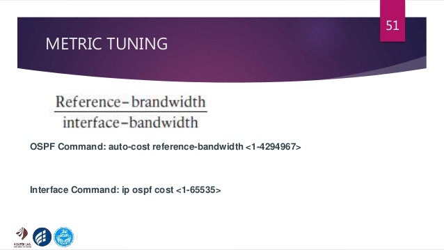 METRIC TUNING 51 OSPF Command: auto-cost reference-bandwidth <1-4294967> Interface Command: ip ospf cost <1-65535>