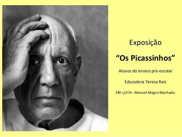 """Exposição""""Os Picassinhos"""" Alunos do ensino pré-escolar    Educadora Teresa ReisEBI c/JI Dr. Manuel Magro Machado"""