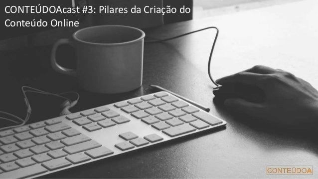CONTEÚDOAcast #3: Pilares da Criação do Conteúdo Online
