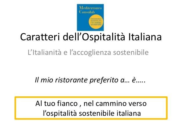 Caratteri dell'Ospitalità Italiana L'Italianità e l'accoglienza sostenibile Il mio ristorante preferito a… è….. Al tuo fia...