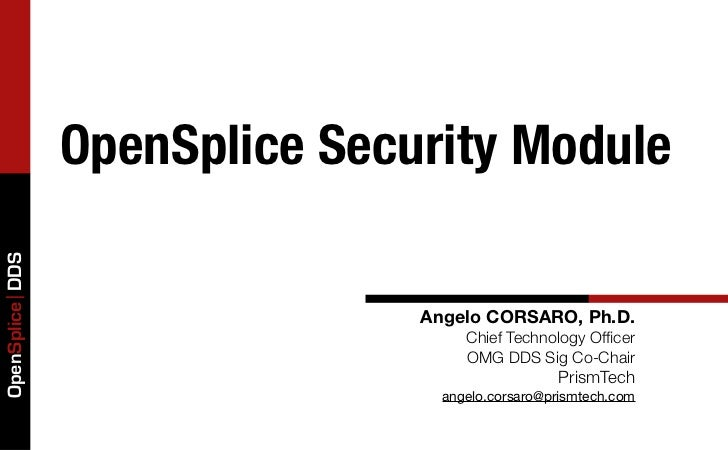 OpenSplice Security ModuleOpenSplice DDS                                Angelo CORSARO, Ph.D.                             ...