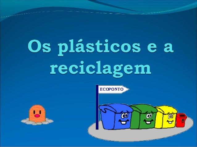 """Plástico """"Plásticos são artefactos fabricados a partir de resinas (polímeros), geralmente sintéticas e derivadas do petról..."""