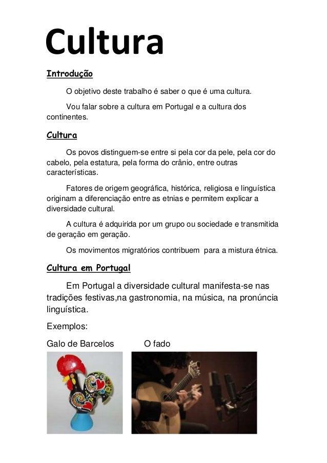 Introdução O objetivo deste trabalho é saber o que é uma cultura. Vou falar sobre a cultura em Portugal e a cultura dos co...
